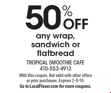 50% OFF any wrap, sandwich or flatbread. With this coupon. Not valid with other offers or prior purchases. Expires 2-8-19. Go to LocalFlavor.com for more coupons.