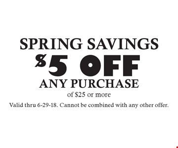 SPRING SAVINGS $5 OFF any purchase 