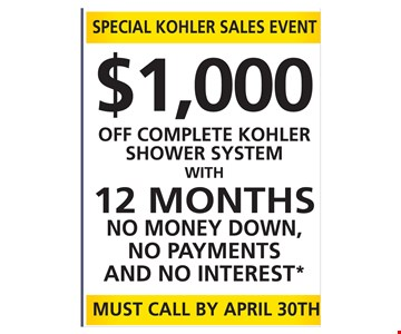 $1,000 Off complete Kohler shower system with 12 months No money down, No payments and No interest