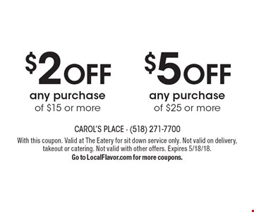 $2 off any purchase of $15 or more or $5 off any purchase of $25 or more. With this coupon. Valid at The Eatery for sit down service only. Not valid on delivery, takeout or catering. Not valid with other offers. Expires 5/18/18. Go to LocalFlavor.com for more coupons.