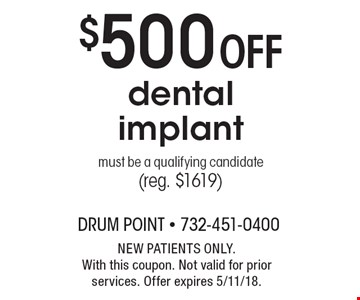 $500 Off dental implant must be a qualifying candidate (reg. $1619) . NEW PATIENTS ONLY. With this coupon. Not valid for prior services. Offer expires 5/11/18.