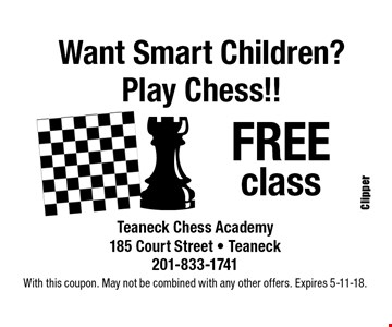 Want Smart Children? Play Chess!! FREE class. With this coupon. May not be combined with any other offers. Expires 5-11-18.