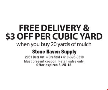 FREE Delivery & $3 OFF per cubic Yard. When you buy 20 yards of mulch. Must present coupon. Retail sales only. Offer expires 5-25-18.