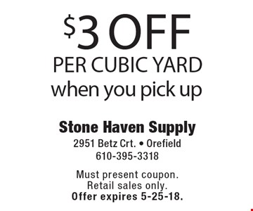 $3 off Per Cubic Yard when you pick up. Must present coupon. Retail sales only. Offer expires 5-25-18.