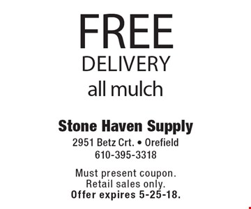 FREE delivery all mulch. Must present coupon. Retail sales only. Offer expires 5-25-18.