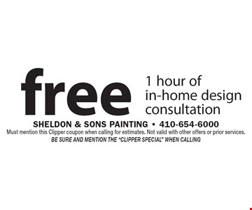 """free1 hour of in-home design consultation. Must mention this Clipper coupon when calling for estimates. Not valid with other offers or prior services. Be sure and mention the """"Clipper Special"""" when calling"""