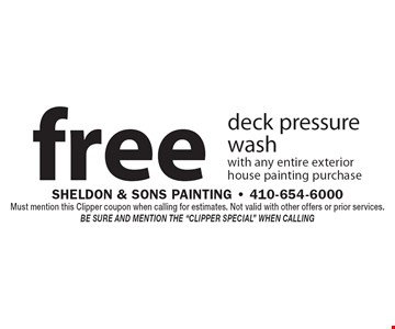 """free deck pressure wash with any entire exterior house painting purchase. Must mention this Clipper coupon when calling for estimates. Not valid with other offers or prior services. Be sure and mention the """"Clipper Special"""" when calling"""