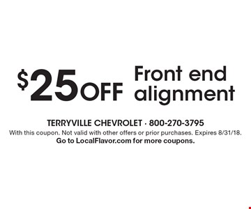 $25 off Front end alignment. With this coupon. Not valid with other offers or prior purchases. Expires 8/31/18. Go to LocalFlavor.com for more coupons.