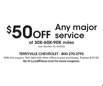 $50 off Any major service of 30K-60K-90K miles. See dealer for details. With this coupon. Not valid with other offers or prior purchases. Expires 8/31/18. Go to LocalFlavor.com for more coupons.