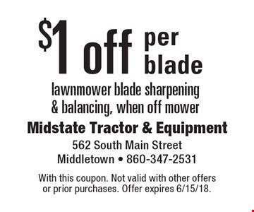 $1 off per blade. Lawnmower blade sharpening & balancing, when off mower. With this coupon. Not valid with other offers or prior purchases. Offer expires 6/15/18.