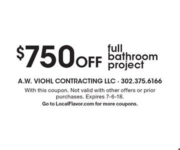 $750 Off full bathroom project. With this coupon. Not valid with other offers or prior purchases. Expires 7-6-18. Go to LocalFlavor.com for more coupons.