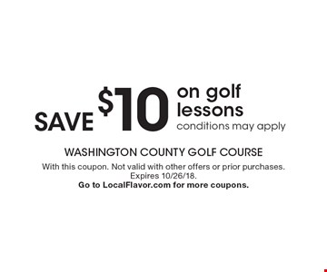 Save $10 on golf lessons, conditions may apply. With this coupon. Not valid with other offers or prior purchases. Expires 10/26/18. Go to LocalFlavor.com for more coupons.