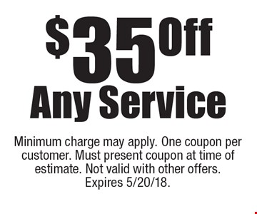 $35 Off Any Service. Minimum charge may apply. One coupon per customer. Must present coupon at time of estimate. Not valid with other offers. Expires 5/20/18.