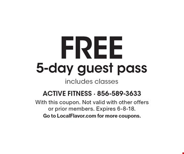 FREE 5-day guest pass includes classes. With this coupon. Not valid with other offers or prior members. Expires 6-8-18. Go to LocalFlavor.com for more coupons.