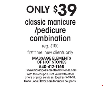 only $39 classic manicure /pedicure combination reg. $100 first time, new clients only . With this coupon. Not valid with other offers or prior services. Expires 5-18-18. Go to LocalFlavor.com for more coupons.