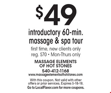 $49 introductory 60-min. massage & spa tour first time, new clients only reg. $70 - Mon-Thurs only. With this coupon. Not valid with other offers or prior services. Expires 5-18-18. Go to LocalFlavor.com for more coupons.