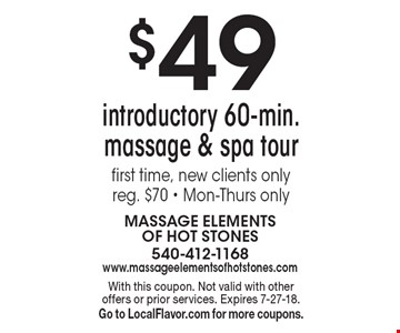 $49 introductory 60-min. massage & spa tour first time, new clients only reg. $70 - Mon-Thurs only. With this coupon. Not valid with other offers or prior services. Expires 7-27-18. Go to LocalFlavor.com for more coupons.