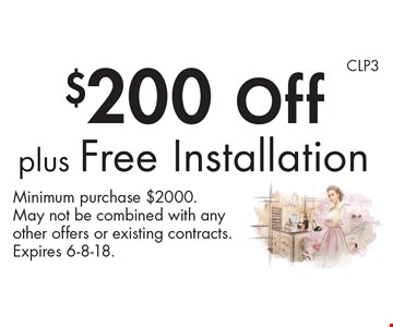 $200 Off plus Free Installation. Minimum purchase $2000. May not be combined with any other offers or existing contracts. Expires 6-8-18.