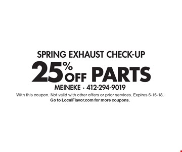 SPRING EXHAUST CHECK-UP 25% Off PARTS. With this coupon. Not valid with other offers or prior services. Expires 6-15-18. Go to LocalFlavor.com for more coupons.