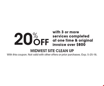 20% OFF with 3 or more services completed at one time & original invoice over $800. With this coupon. Not valid with other offers or prior purchases. Exp. 5-25-18.