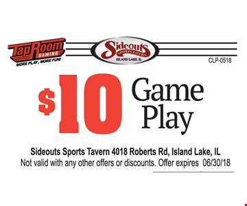 $10 game play. Sideouts Sports Tavern 4018 Roberts rd, Island Lake, IL. Not valid with any other offers or discounts.