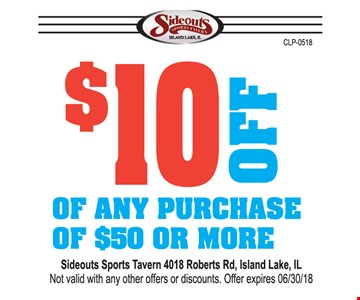 $10 off of any purchase of $50 or more. Sideouts Sports Tavern 4018 Roberts rd, Island Lake, IL. Not valid with any other offers or discounts.