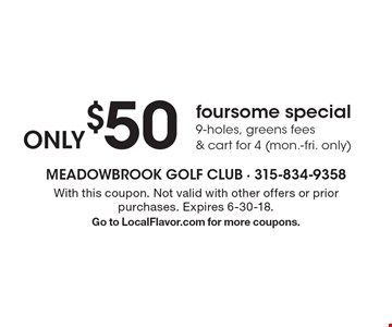 ONLY $50 foursome special 9-holes, greens fees & cart for 4 (mon.-fri. only). With this coupon. Not valid with other offers or prior purchases. Expires 6-30-18.Go to LocalFlavor.com for more coupons.