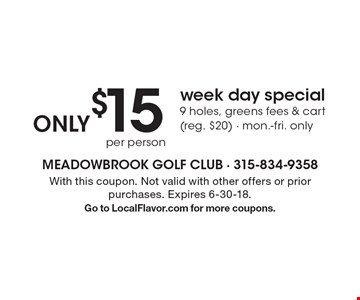 ONLY $15 per person week day special 9 holes, greens fees & cart (reg. $20) - mon.-fri. only. With this coupon. Not valid with other offers or prior purchases. Expires 6-30-18.Go to LocalFlavor.com for more coupons.
