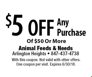 $5 Off Any Purchase Of $50 Or More. With this coupon. Not valid with other offers. One coupon per visit. Expires 6/30/18.
