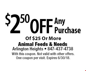 $2.50 Off Any Purchase Of $25 Or More. With this coupon. Not valid with other offers. One coupon per visit. Expires 6/30/18.