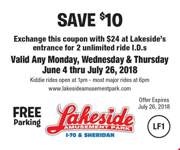 SAVE $10 Exchange this coupon with $24 at Lakeside's entrance for 2 unlimited ride I.D.sValid Any Monday, Wednesday & Thursday June 4 thru July 26, 2018 Kiddie rides open at 1pm - most major rides at 6pm www.lakesideamusementpark.com.