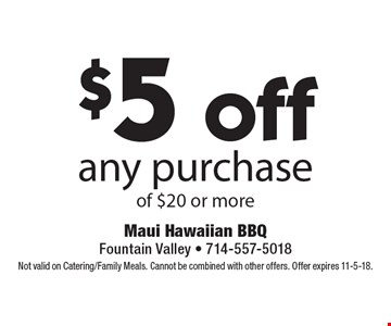 $5 off any purchase of $20 or more. Not valid on Catering/Family Meals. Cannot be combined with other offers. Offer expires 11-5-18.