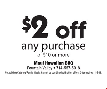 $2 off any purchase of $10 or more. Not valid on Catering/Family Meals. Cannot be combined with other offers. Offer expires 11-5-18.