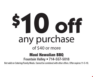 $10 off any purchase of $40 or more. Not valid on Catering/Family Meals. Cannot be combined with other offers. Offer expires 11-5-18.