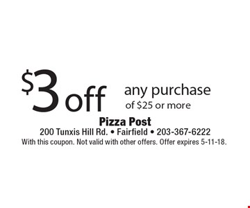 $3 off any purchase of $25 or more. With this coupon. Not valid with other offers. Offer expires 5-11-18.