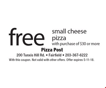Free small cheese pizza with purchase of $30 or more. With this coupon. Not valid with other offers. Offer expires 5-11-18.