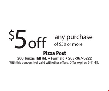 $5 off any purchase of $30 or more. With this coupon. Not valid with other offers. Offer expires 5-11-18.