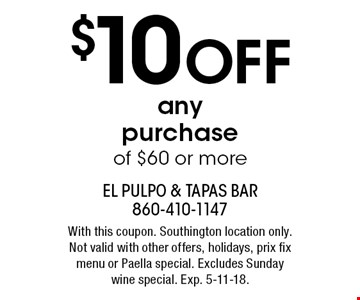$10 OFF any purchase of $60 or more. With this coupon. Southington location only. Not valid with other offers, holidays, prix fix menu or Paella special. Excludes Sunday wine special. Exp. 5-11-18.