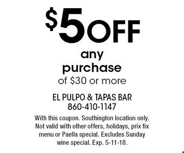 $5 OFF any purchase of $30 or more. With this coupon. Southington location only. Not valid with other offers, holidays, prix fix menu or Paella special. Excludes Sunday wine special. Exp. 5-11-18.