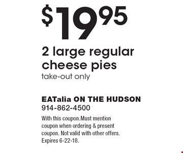 $19.95 2 large regular cheese pies. Take-out only. With this coupon. Must mention coupon when ordering & present coupon. Not valid with other offers. Expires 6-22-18.