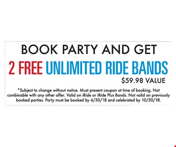 Book Party and get 2 Free Unlimited Ride Bands