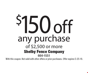 $150 off any purchase of $2,500 or more. With this coupon. Not valid with other offers or prior purchases. Offer expires 5-25-18.