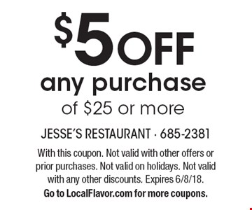 $5 OFF any purchase of $25 or more. With this coupon. Not valid with other offers or prior purchases. Not valid on holidays. Not valid with any other discounts. Expires 6/8/18. Go to LocalFlavor.com for more coupons.