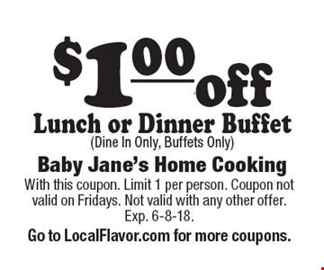 $1.00 off Lunch or Dinner Buffet (Dine In Only, Buffets Only). With this coupon. Limit 1 per person. Coupon not valid on Fridays. Not valid with any other offer. Exp. 6-8-18. Go to LocalFlavor.com for more coupons.