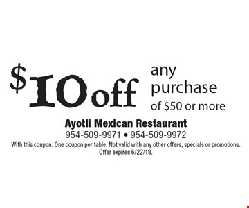 $10 off any purchase of $50 or more. With this coupon. One coupon per table. Not valid with any other offers, specials or promotions. Offer expires 6/22/18.