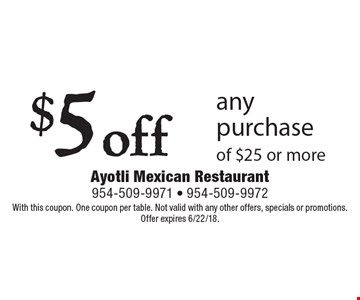 $5 off any purchase of $25 or more. With this coupon. One coupon per table. Not valid with any other offers, specials or promotions. Offer expires 6/22/18.
