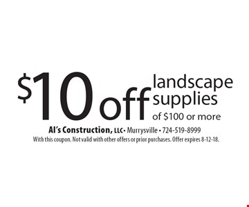$10 off landscape supplies of $100 or more. With this coupon. Not valid with other offers or prior purchases. Offer expires 8-12-18.