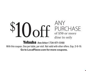 $10 off any purchase of $50 or more. Dine in only. With this coupon. One per table, per visit. Not valid with other offers. Exp. 2-8-19. Go to LocalFlavor.com for more coupons.