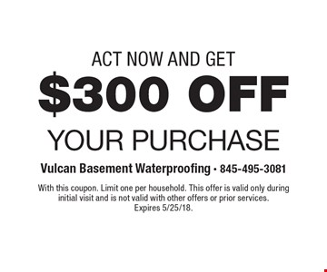 Act Now And Get $300 Off Your Purchase. With this coupon. Limit one per household. This offer is valid only during initial visit and is not valid with other offers or prior services. Expires 5/25/18.