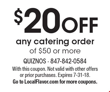 $20 OFF any catering order of $50 or more. With this coupon. Not valid with other offers or prior purchases. Expires 7-31-18.Go to LocalFlavor.com for more coupons.